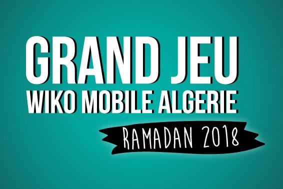 Grand Jeu Ramadan Wiko Mobile Algérie édition 2018
